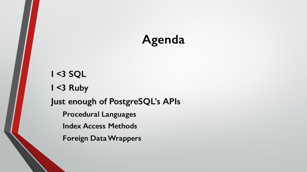 Agenda I <3 SQL I <3 Ruby Just enough of Postgr...