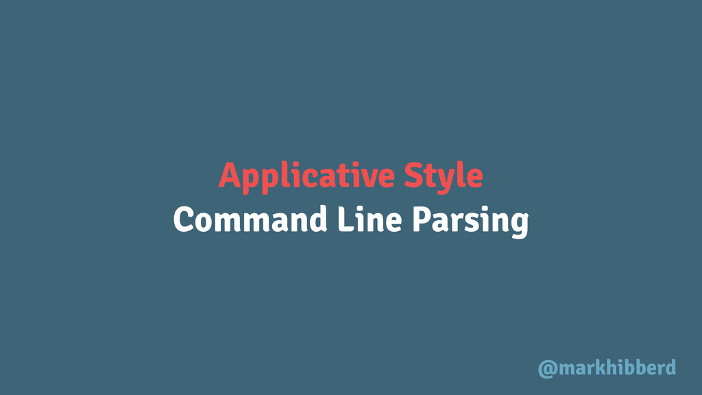 Applicative Style Command Line Parsing @markhib...