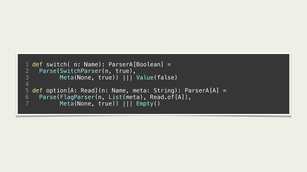 ! 1 def switch( n: Name): ParserA[Boolean] = 2 ...
