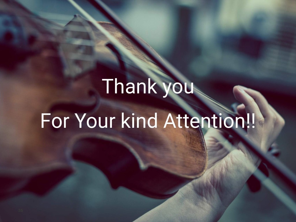 Thank you For Your kind Attention!! 35