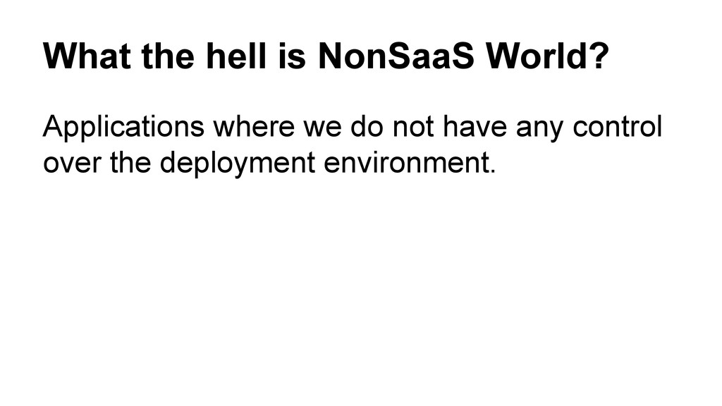 What the hell is NonSaaS World? Applications wh...