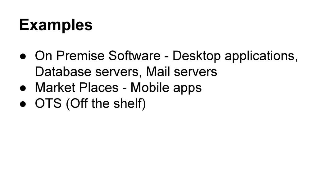 Examples ● On Premise Software - Desktop applic...