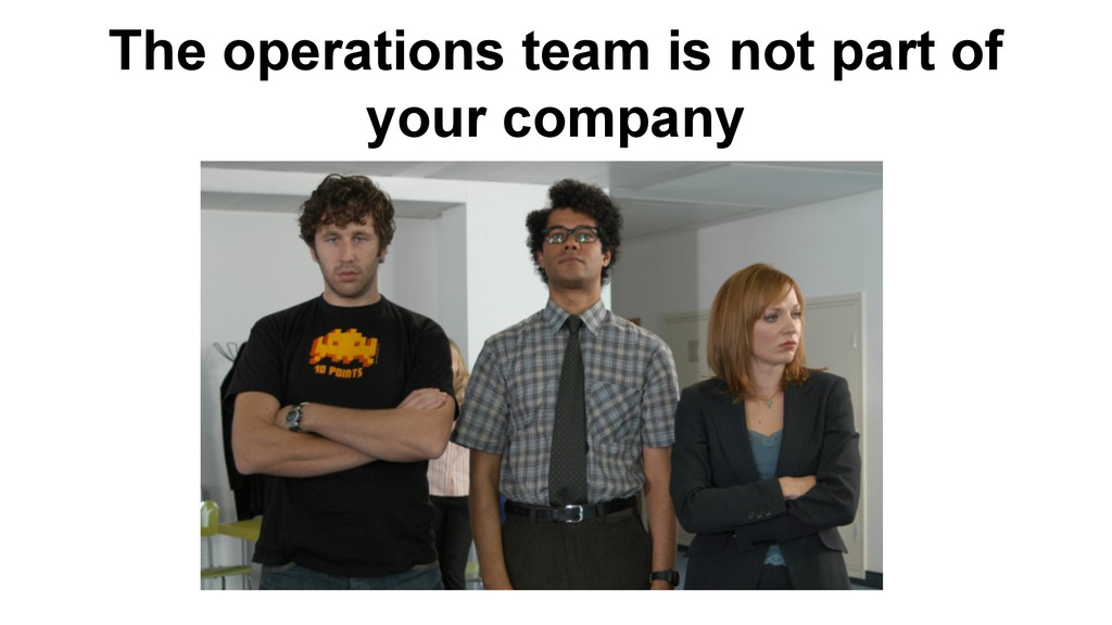The operations team is not part of your company