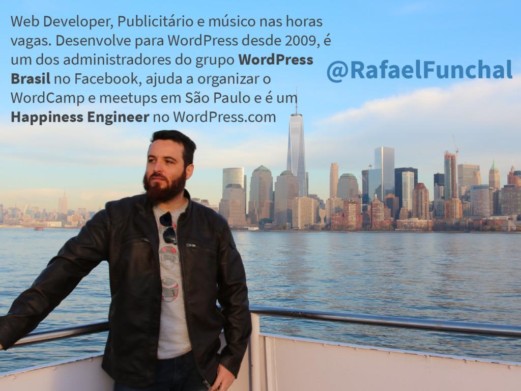 @RafaelFunchal Web Developer, Publicitário e mú...