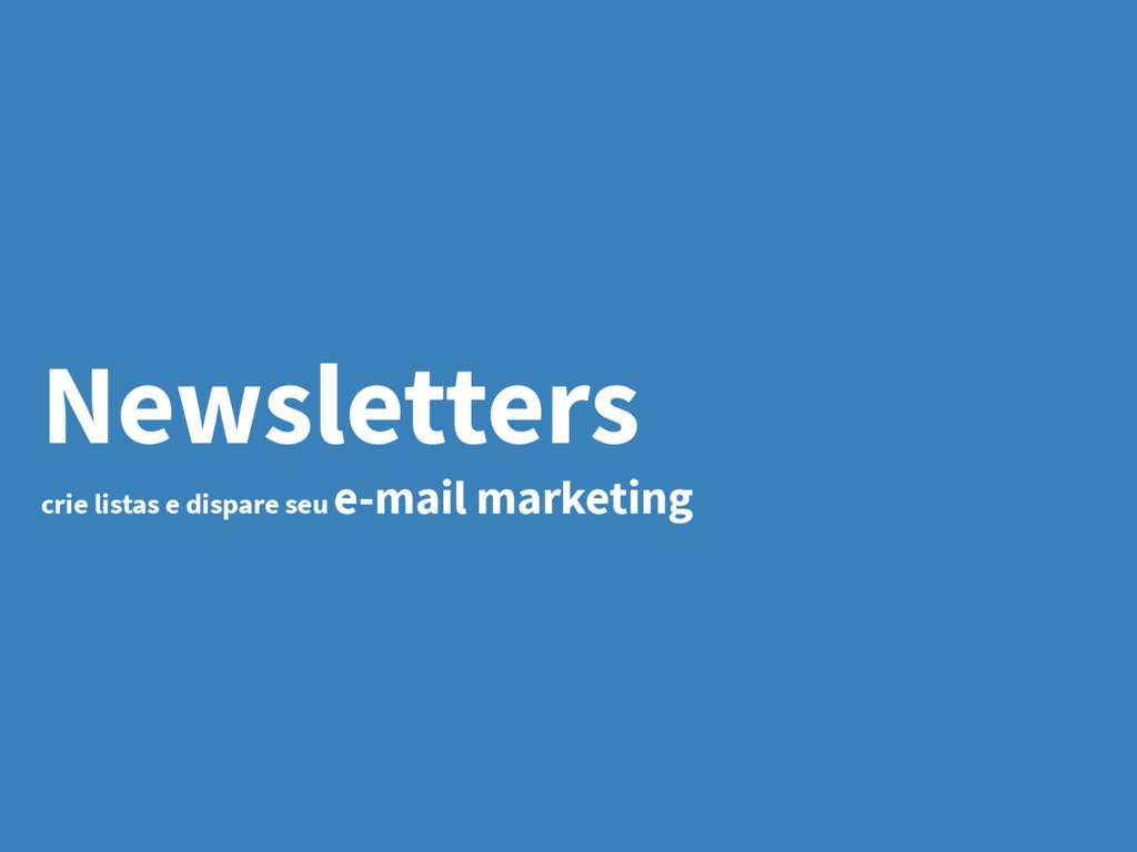 Newsletters crie listas e dispare seu e-mail ma...