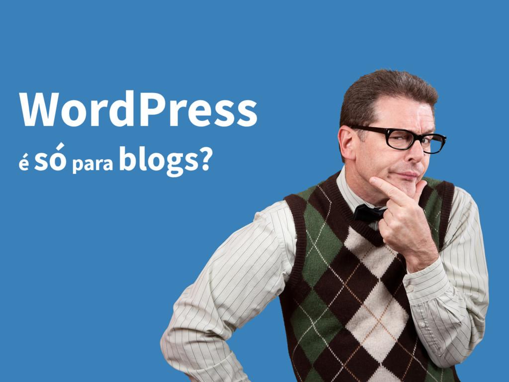 WordPress é só para blogs?