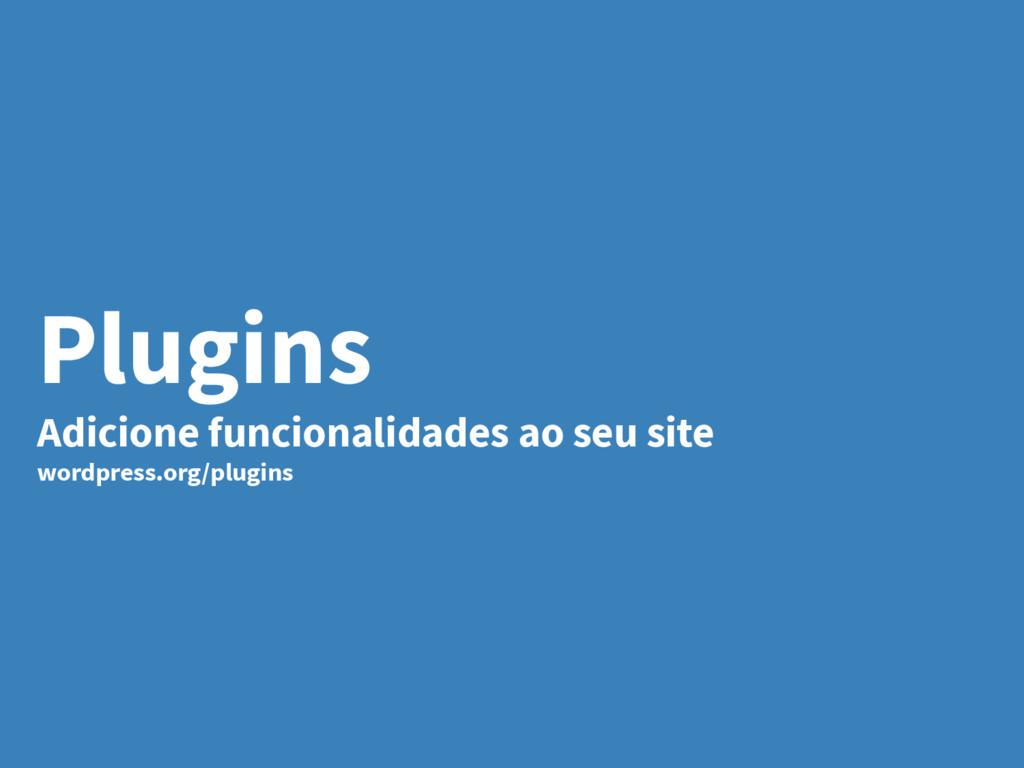 Plugins Adicione funcionalidades ao seu site wo...