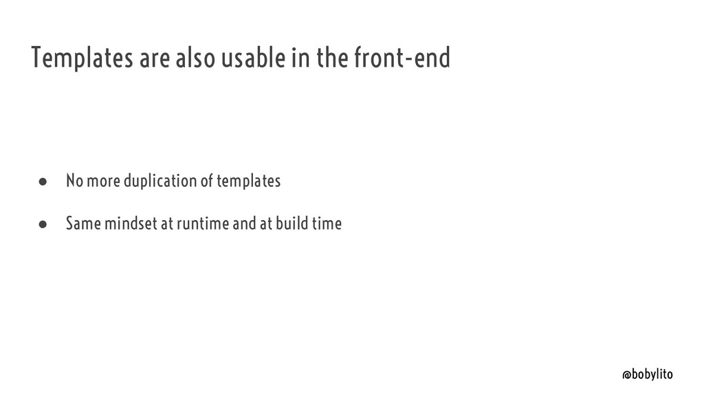 @bobylito Templates are also usable in the fron...