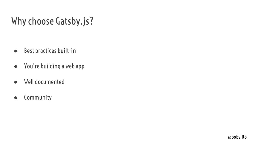 @bobylito Why choose Gatsby.js? ● Best practice...