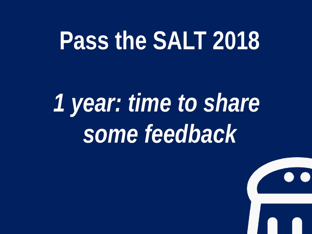 Pass the SALT 2018 1 year: time to share some f...