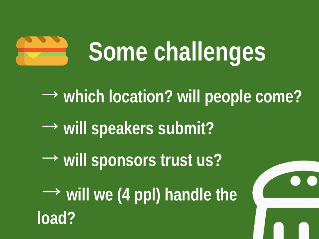 Some challenges →which location? will people co...