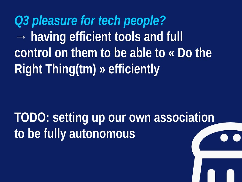 Q3 pleasure for tech people? → having efficient...