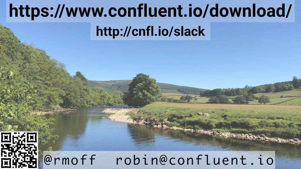 @rmoff robin@confluent.io http://cnfl.io/slack ...