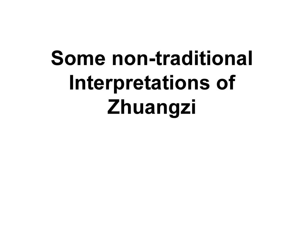 Some non-traditional Interpretations of Zhuangzi