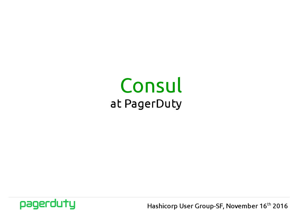 Consul at PagerDuty Hashicorp User Group-SF, No...