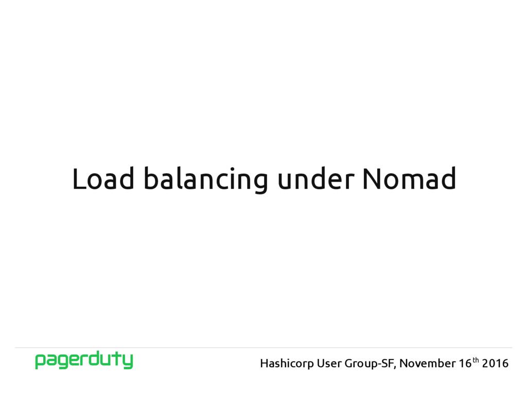 Load balancing under Nomad Hashicorp User Group...