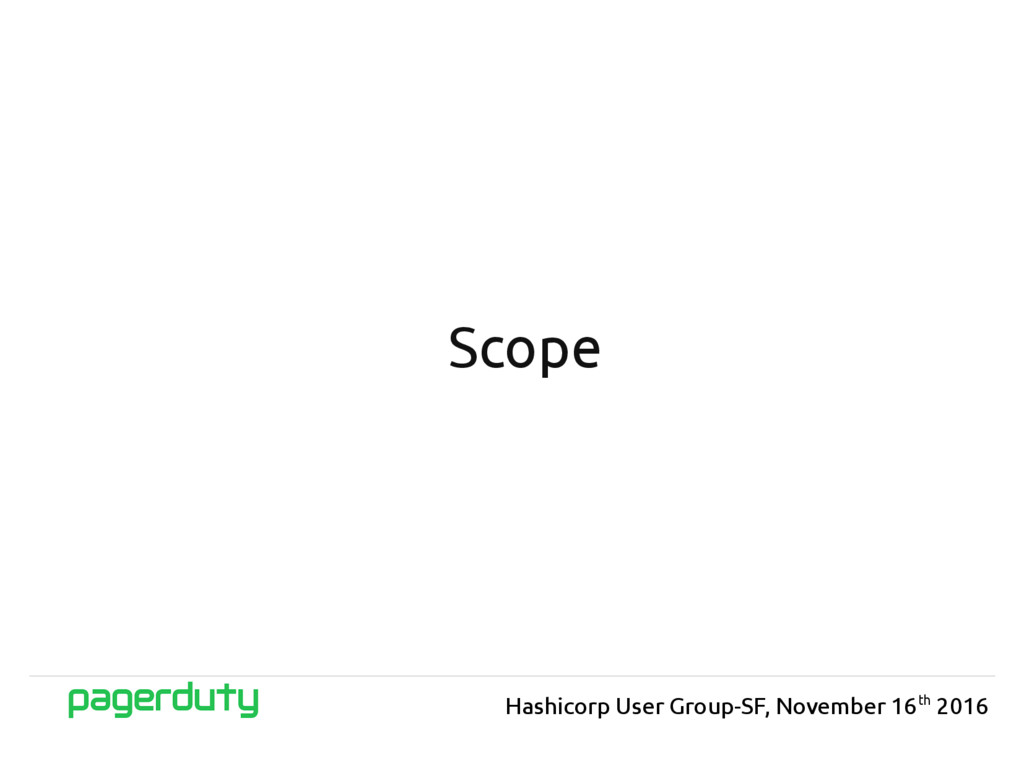 Scope Hashicorp User Group-SF, November 16th 20...
