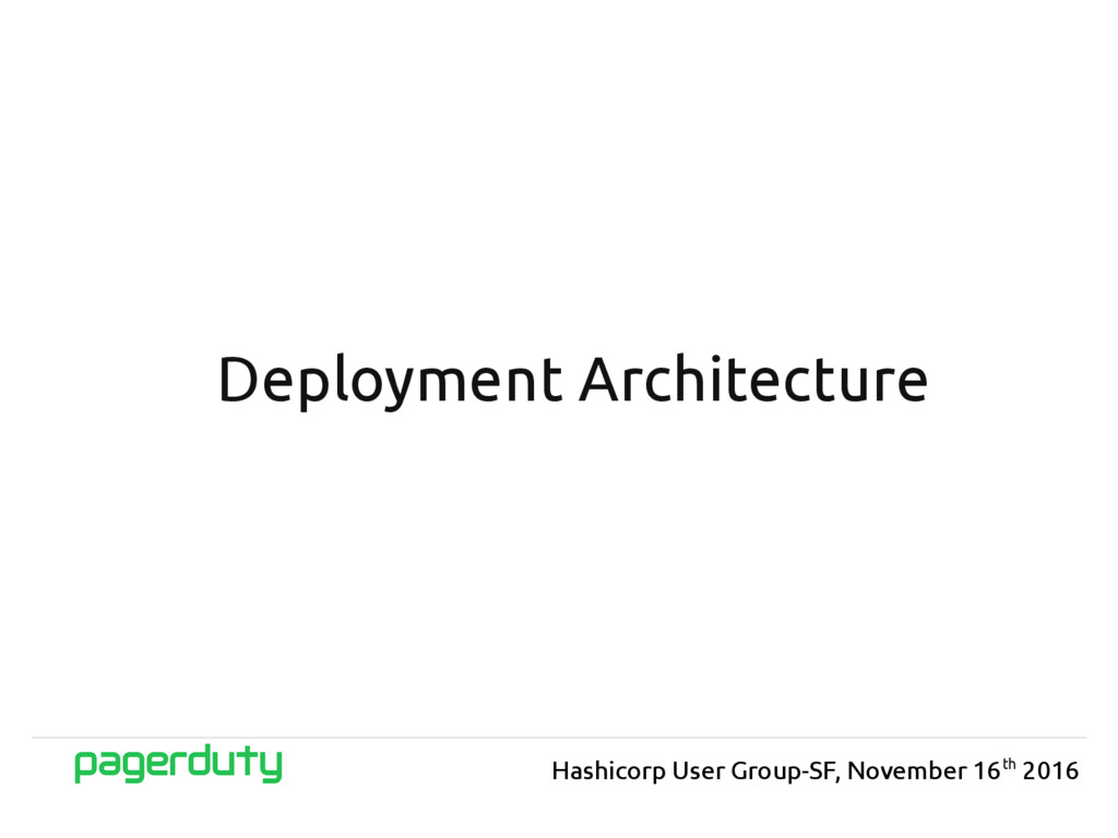 Deployment Architecture Hashicorp User Group-SF...