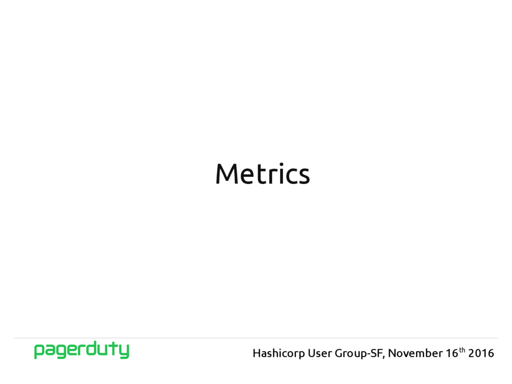 Metrics Hashicorp User Group-SF, November 16th ...