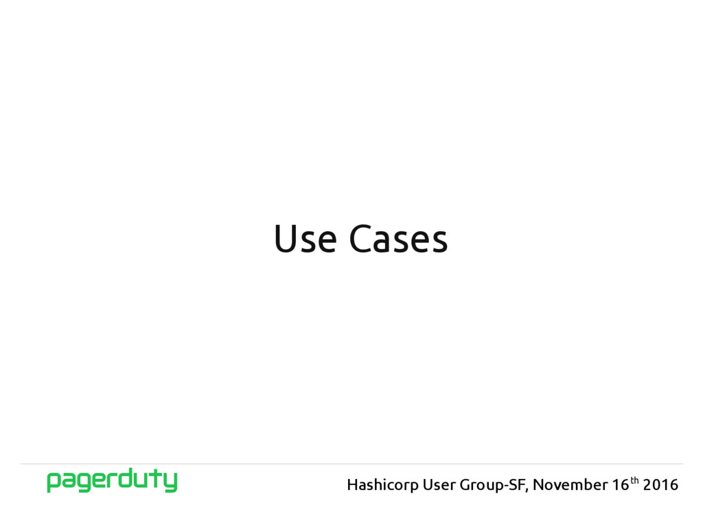 Use Cases Hashicorp User Group-SF, November 16t...