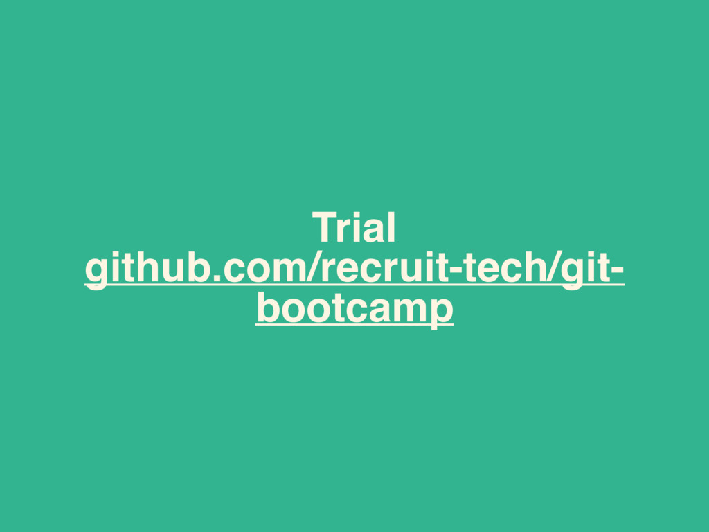 Trial github.com/recruit-tech/git- bootcamp