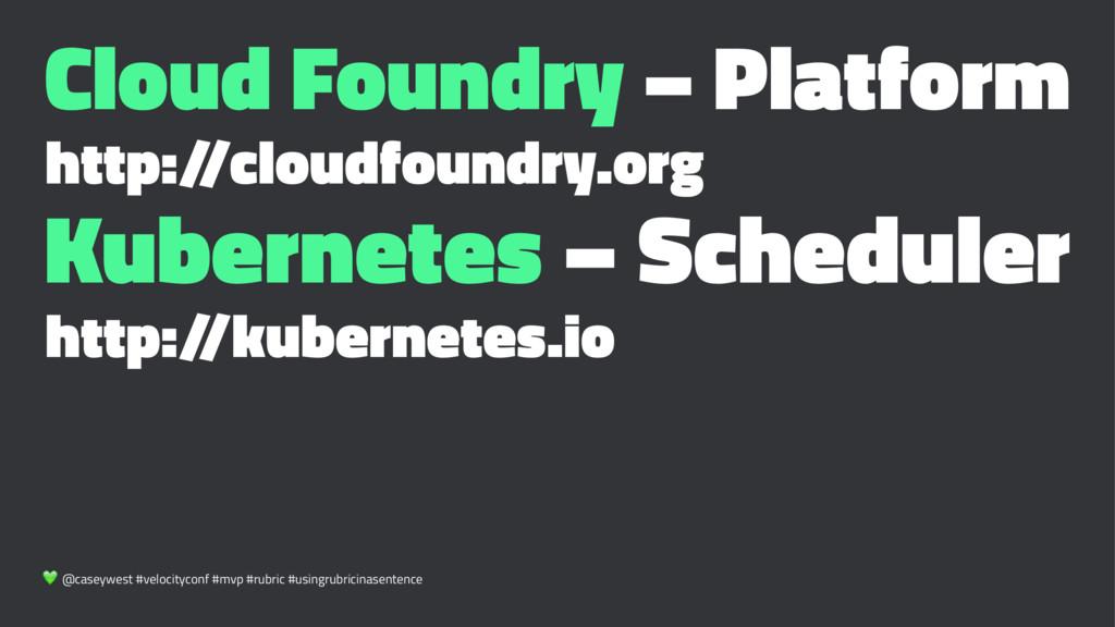 Cloud Foundry – Platform http:/ /cloudfoundry.o...