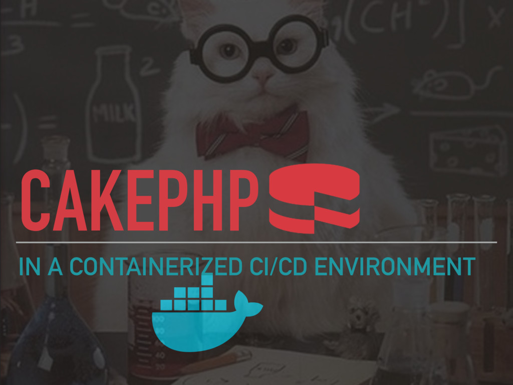 CAKEPHP IN A CONTAINERIZED CI/CD ENVIRONMENT
