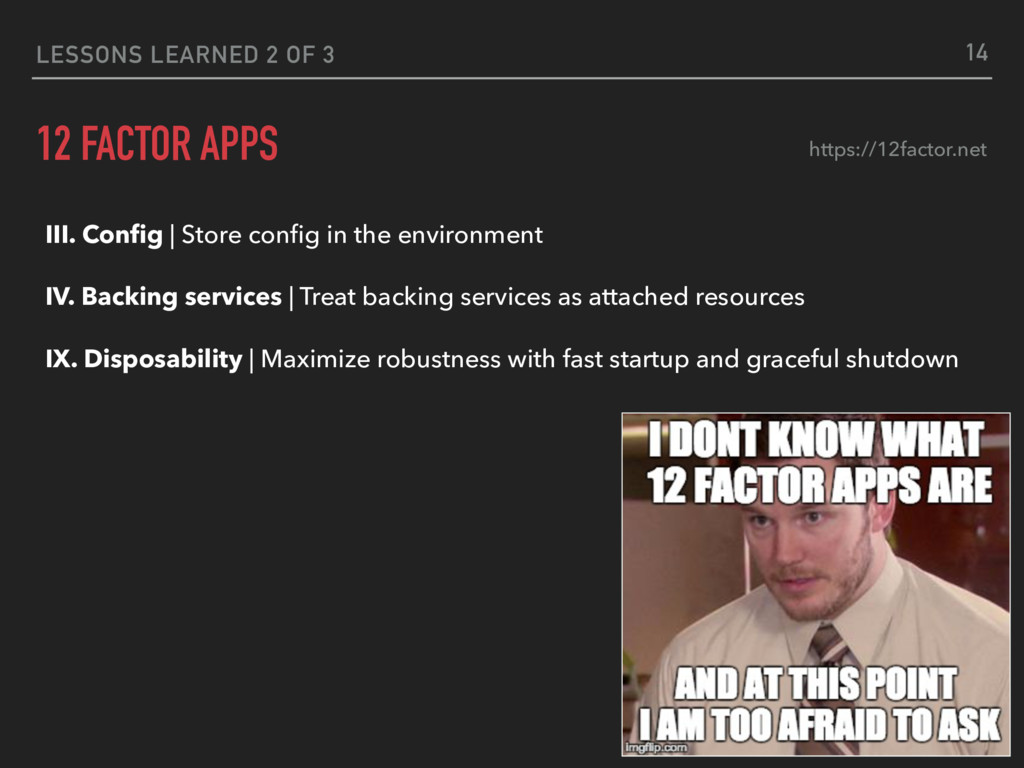 LESSONS LEARNED 2 OF 3 12 FACTOR APPS III. Confi...