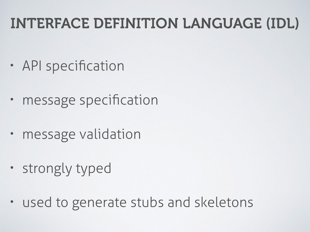 INTERFACE DEFINITION LANGUAGE (IDL) • API speci...