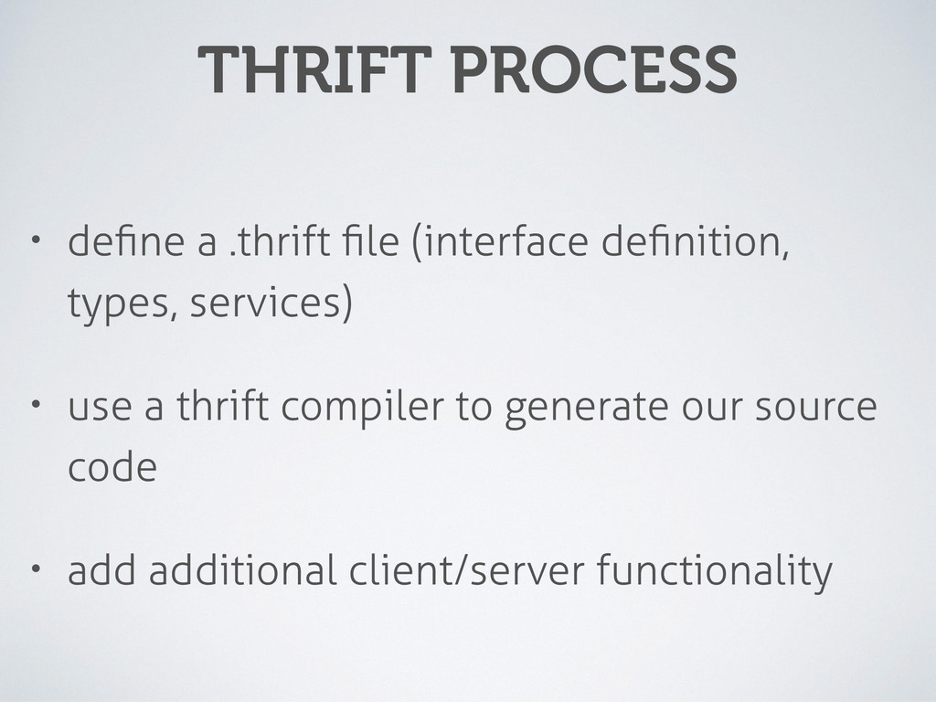 THRIFT PROCESS • define a .thrift file (interface...