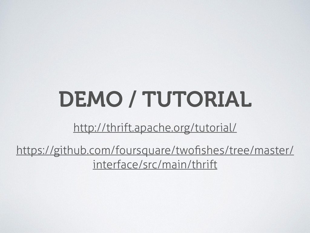 DEMO / TUTORIAL http://thrift.apache.org/tutori...
