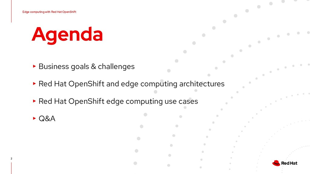 Edge computing with Red Hat OpenShift 2 Agenda ...