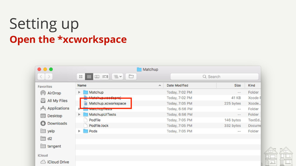 Setting up Open the *xcworkspace