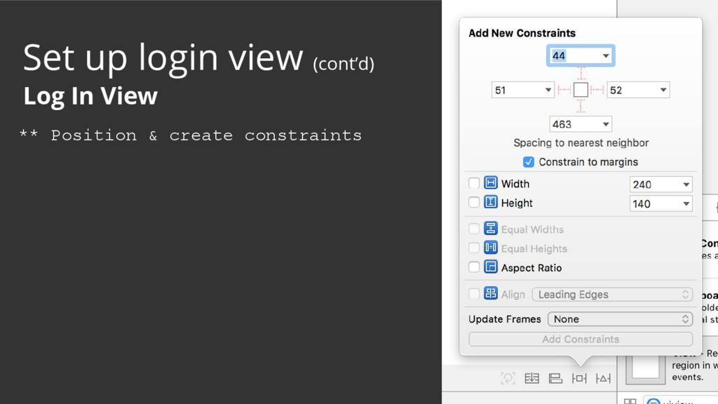 ** Position & create constraints Set up login v...