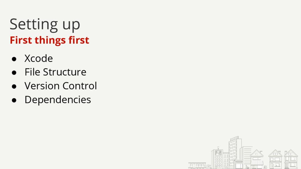 ● Xcode ● File Structure ● Version Control ● De...