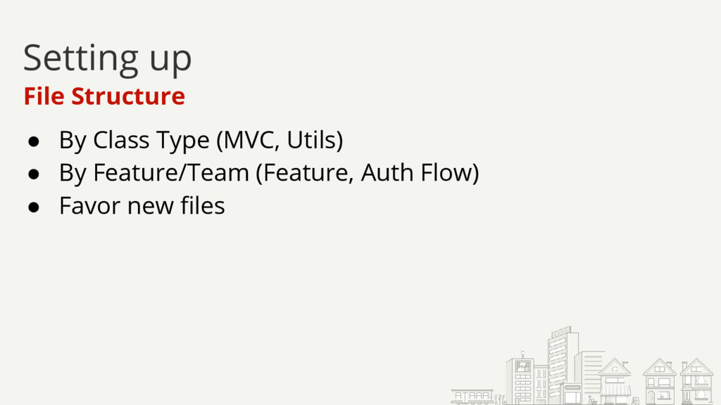 ● By Class Type (MVC, Utils) ● By Feature/Team ...