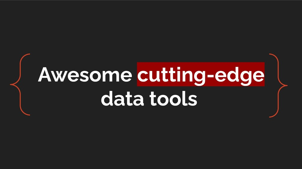 Awesome cutting-edge data tools