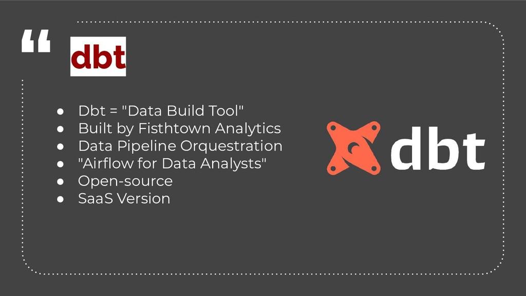 """"""" ● Dbt = """"Data Build Tool"""" ● Built by Fisthtow..."""