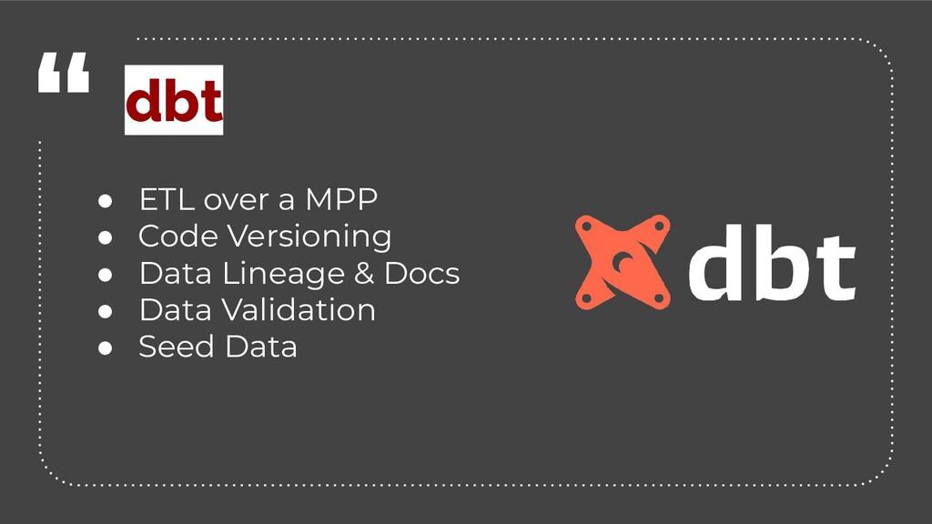 """"""" ● ETL over a MPP ● Code Versioning ● Data Lin..."""