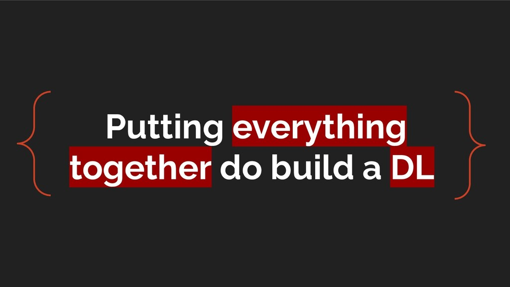 Putting everything together do build a DL