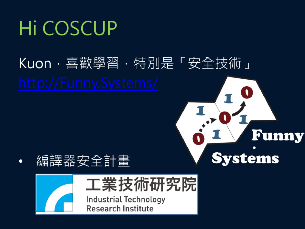Hi COSCUP Kuon,喜歡學習,特別是「安全技術」 http://Funny.Syst...
