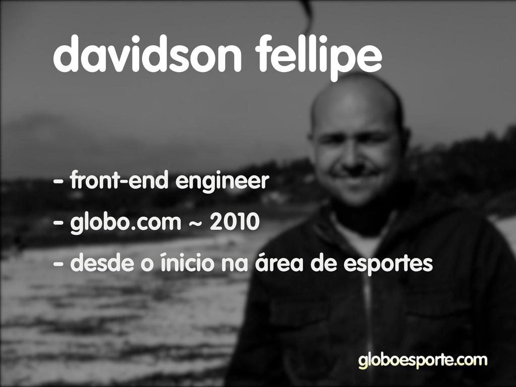 - front-end engineer - globo.com ~ 2010 - desde...
