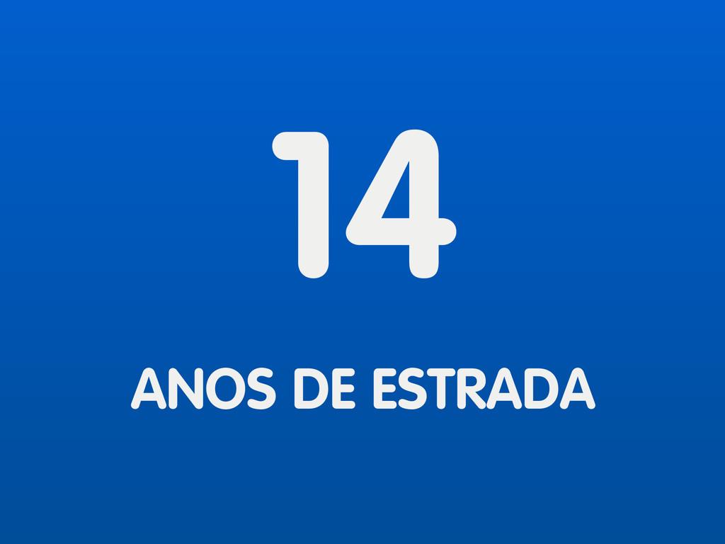 14 ANOS DE ESTRADA