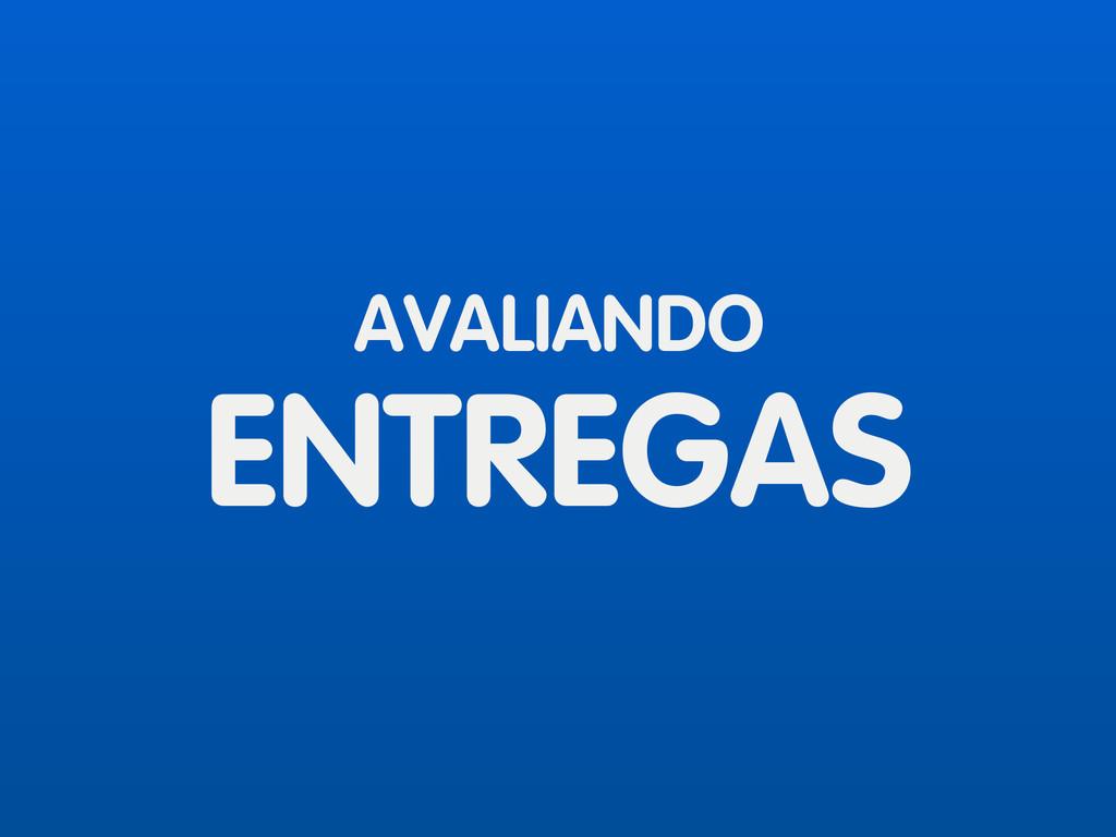 AVALIANDO ENTREGAS