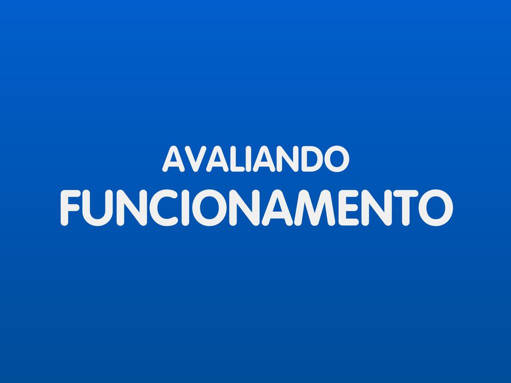 AVALIANDO FUNCIONAMENTO