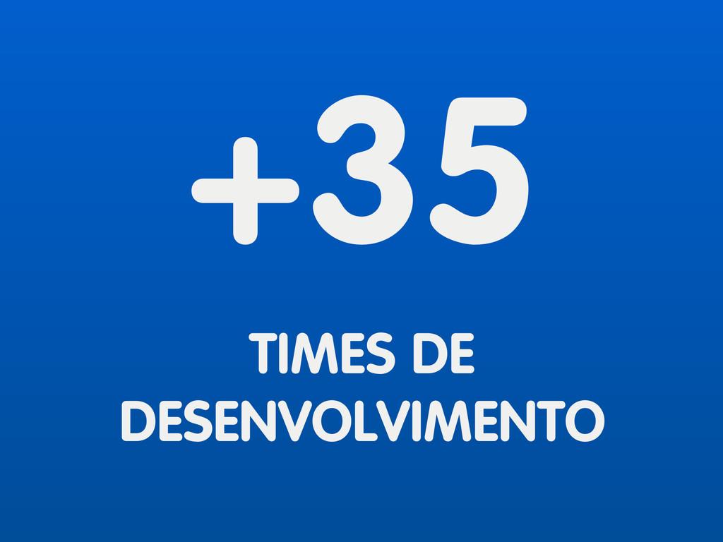 +35 TIMES DE DESENVOLVIMENTO