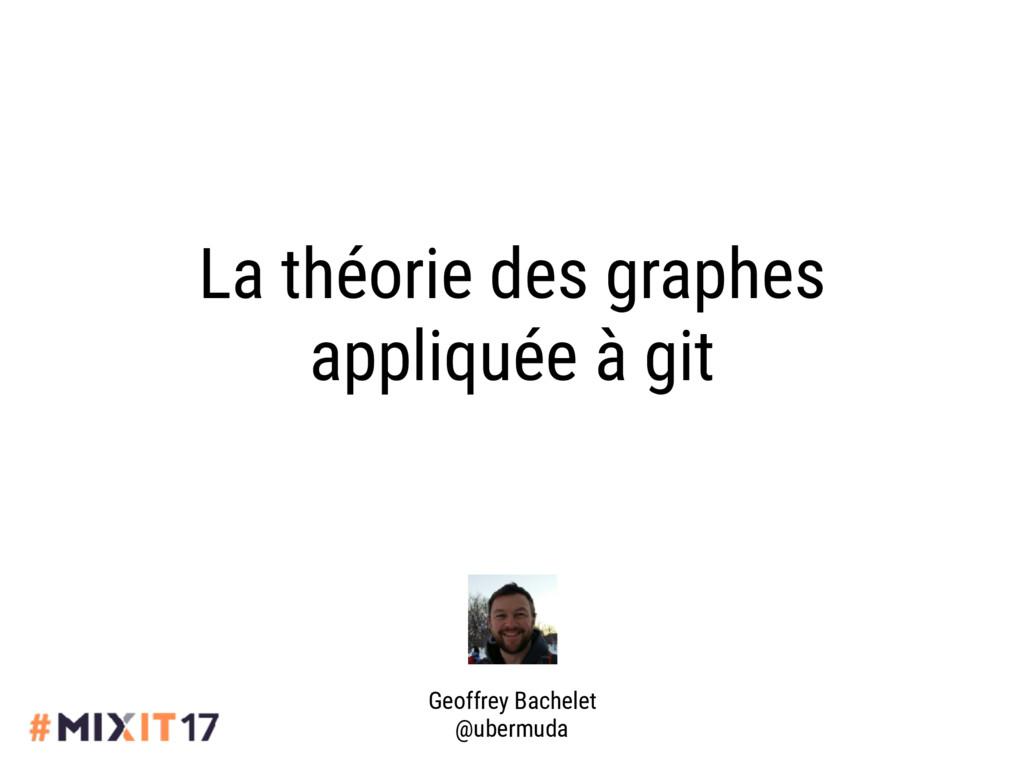 La théorie des graphes appliquée à git Geoffrey...