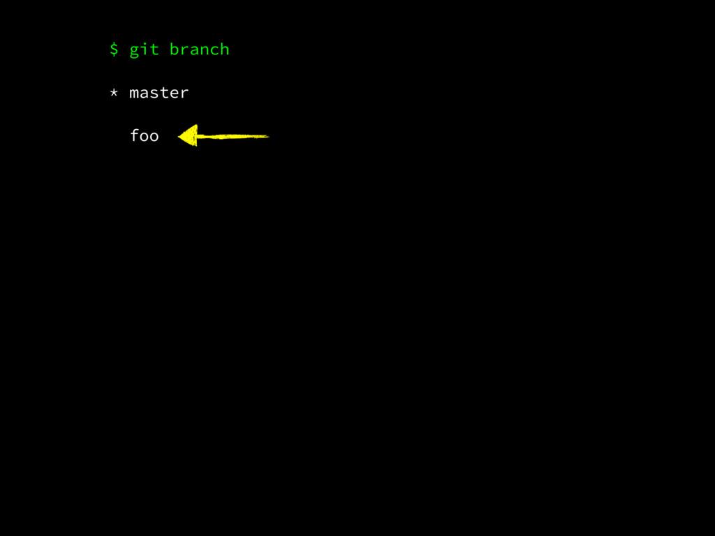 $ git branch * master foo