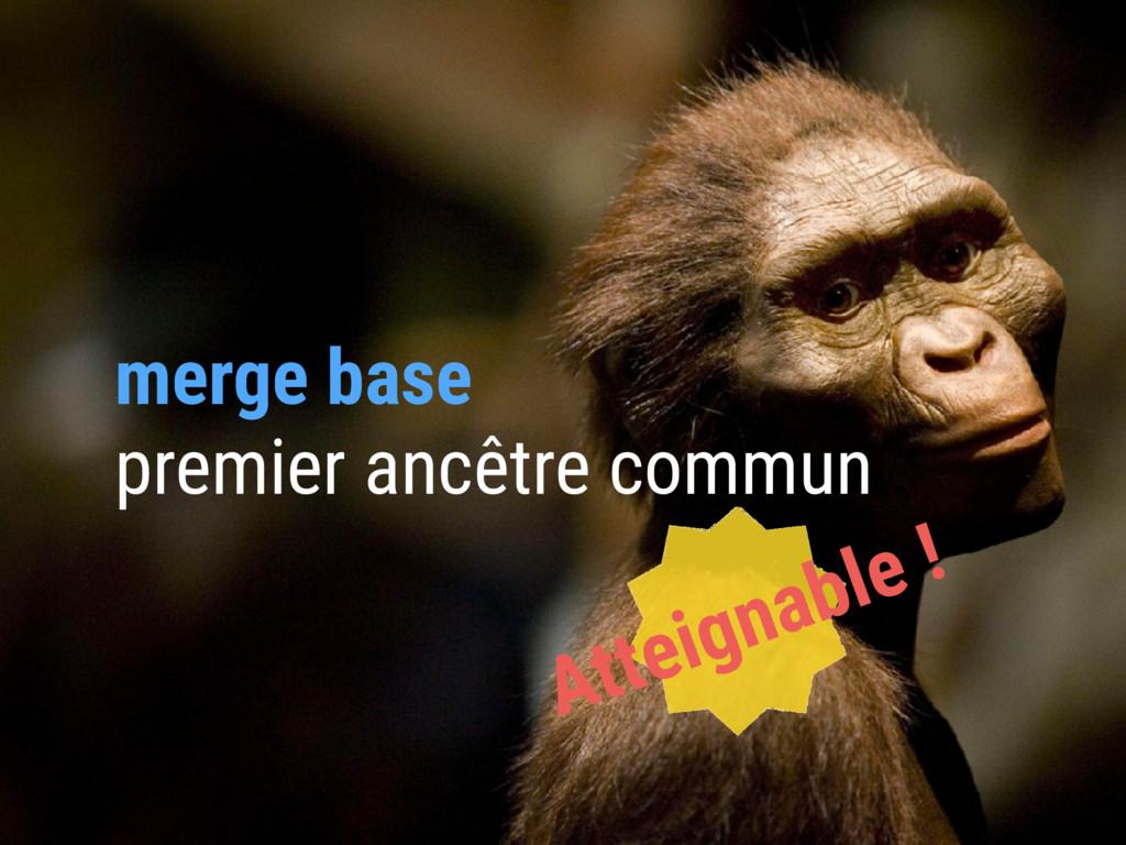 merge base premier ancêtre commun Atteignable !