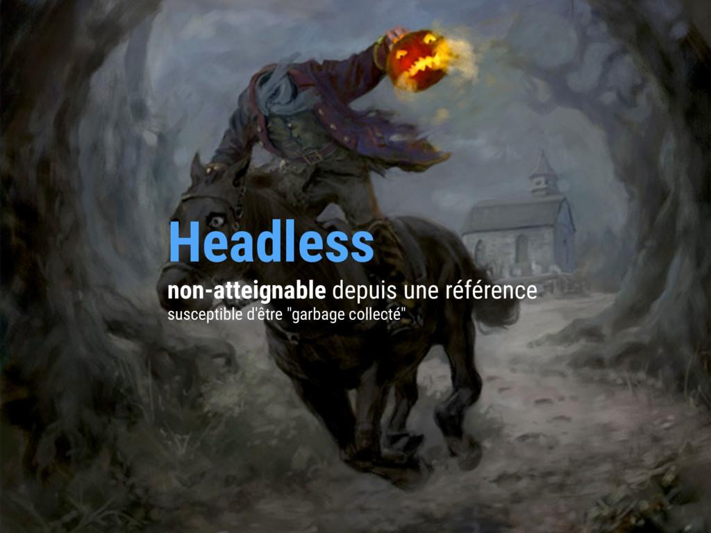 Headless non-atteignable depuis une référence s...
